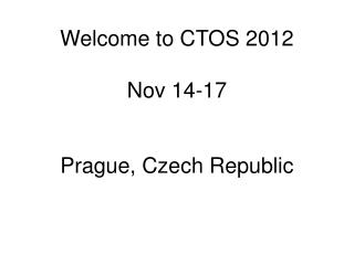 Welcome to CTOS 2012 Nov 14-17