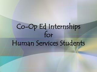 Co-Op Ed Internships  for  Human Services Students