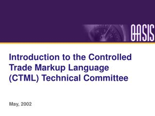 Introduction to the Controlled Trade Markup Language (CTML) Technical Committee