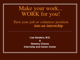 Make your work... WORK for you    Turn your job or volunteer position    into an internship