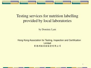 Testing services for nutrition labelling provided by local laboratoriesby Dominic Lam     Hong Kong Association for Test