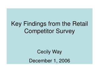 Key Findings from the Retail Competitor Survey Cecily Way  December 1, 2006