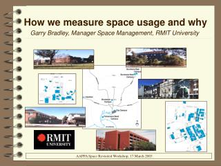 How we measure space usage and why Garry Bradley, Manager Space Management, RMIT University