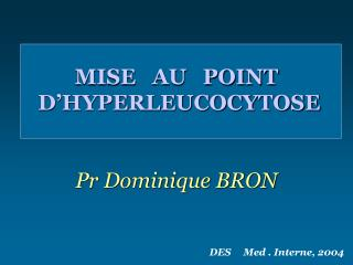 MISE   AU   POINT  D'HYPERLEUCOCYTOSE Pr Dominique BRON