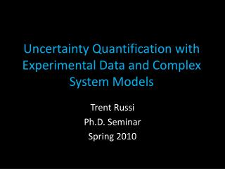 Uncertainty Quantification with Experimental Data and Complex System Models