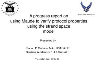 A progress report on using Maude to verify protocol properties using the strand space  model