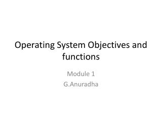 Operating System Objectives and functions