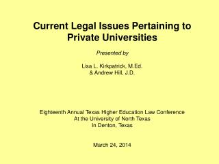 Current Legal Issues Pertaining to Private Universities Presented by Lisa L. Kirkpatrick, M.Ed.