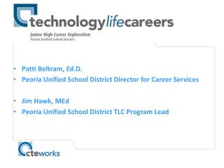 Patti Beltram, Ed.D. Peoria Unified School District Director for Career Services Jim Hawk, MEd