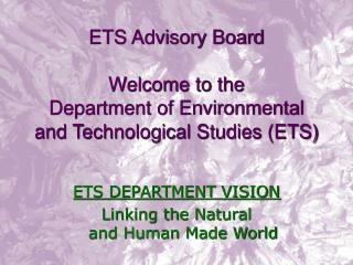 ETS Advisory Board Welcome to the Department of Environmental  and Technological Studies (ETS)