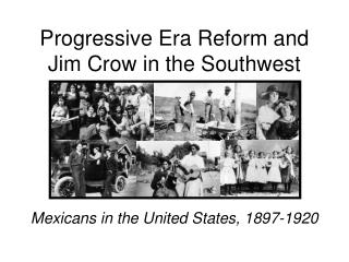 Progressive Era Reform and  Jim Crow in the Southwest