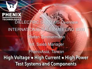 DIELECTRIC SYSTEMS Overview INTERNATIONAL SALES MEETING 2009 Stefan Zimmermann Intl. Sales Manager
