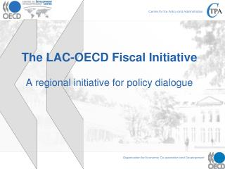 The LAC-OECD Fiscal Initiative A regional initiative for policy dialogue