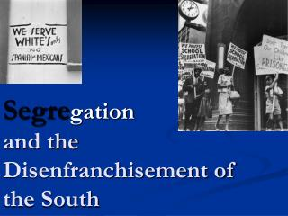 Segre gation  and the Disenfranchisement of the South