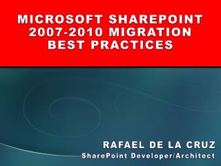 MICROSOFT SHAREPOINT 2007-2010 MIGRATION BEST PRACTICES