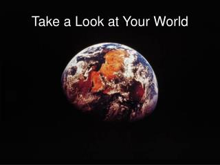 Take a Look at Your World