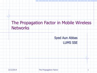 The Propagation Factor in Mobile Wireless Networks