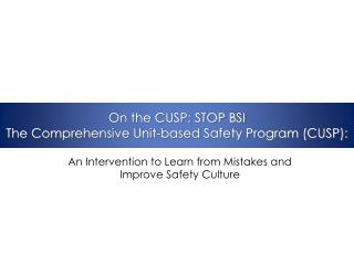 On the CUSP: STOP BSI The Comprehensive Unit-based Safety Program (CUSP):
