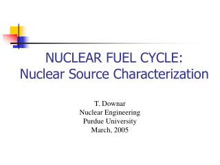 NUCLEAR FUEL CYCLE: Nuclear Source Characterization