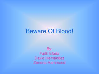 Beware Of Blood!