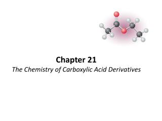 Chapter 21 The Chemistry of Carboxylic Acid Derivatives