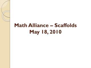 Math Alliance – Scaffolds May 18, 2010