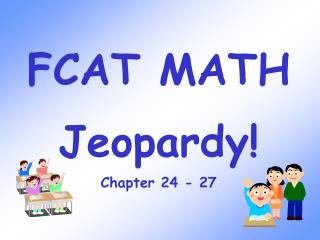 FCAT MATH Jeopardy! Chapter 24 - 27