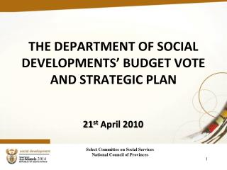 THE DEPARTMENT OF SOCIAL DEVELOPMENTS' BUDGET VOTE AND STRATEGIC PLAN