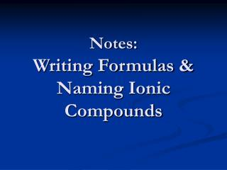Notes: Writing Formulas & Naming Ionic Compounds