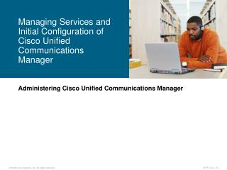 Administering Cisco Unified Communications Manager