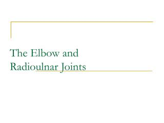 The Elbow and  Radioulnar Joints