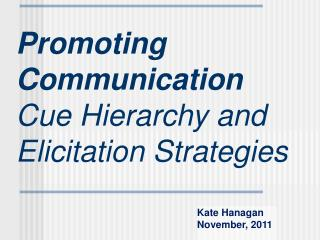 Promoting Communication Cue Hierarchy and Elicitation Strategies