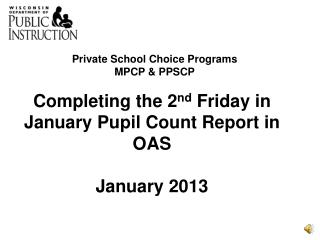 Completing the 2 nd  Friday in January Pupil Count Report in OAS January 2013