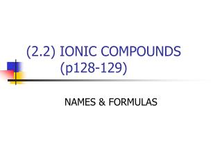 (2.2) IONIC COMPOUNDS         (p128-129)