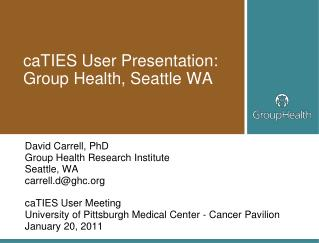 caTIES User Presentation: Group Health, Seattle WA