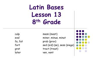Latin Bases  Lesson 13 8 th  Grade