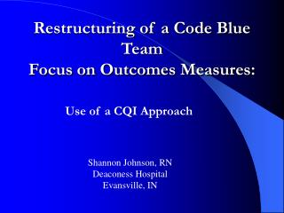 Restructuring of a Code Blue Team  Focus on Outcomes Measures: