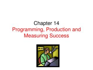 Chapter 14 Programming, Production and Measuring Success