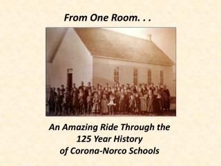 An Amazing Ride Through the  125 Year History  of Corona-Norco Schools
