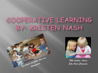 Cooperative Learning By: Kristen Nash