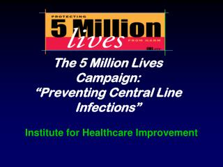 "The 5 Million Lives Campaign:  ""Preventing Central Line Infections"""