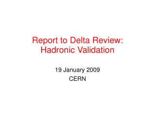 Report to Delta Review: Hadronic Validation