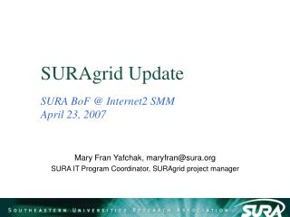 SURAgrid Update SURA BoF @ Internet2 SMM April 23, 2007