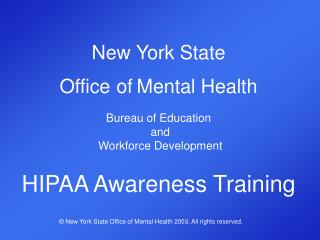 New York State  Office of Mental Health Bureau of Education  and  Workforce Development HIPAA Awareness Training