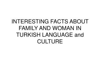 INTERESTING FACTS ABOUT FAMILY AND WOMAN IN TURKISH LANGUAGE and CULTURE