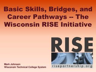 Basic Skills, Bridges, and Career Pathways -- The Wisconsin RISE Initiative