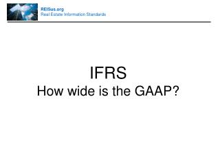 IFRS How wide is the GAAP?