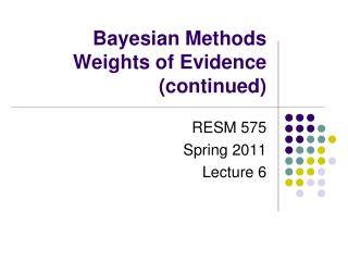 Bayesian Methods Weights of Evidence (continued)