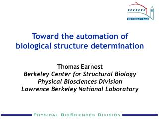 Toward the automation of biological structure determination Thomas Earnest