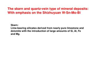 The skarn and quartz-vein type of mineral deposits: With emphasis on the Shizhuyuan W-Sn-Mo-Bi